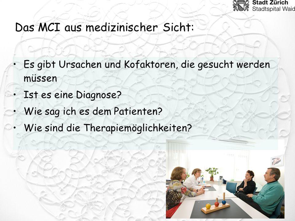 Das MCI aus medizinischer Sicht: Es gibt Ursachen und Kofaktoren, die gesucht werden müssen Ist es eine Diagnose? Wie sag ich es dem Patienten? Wie si