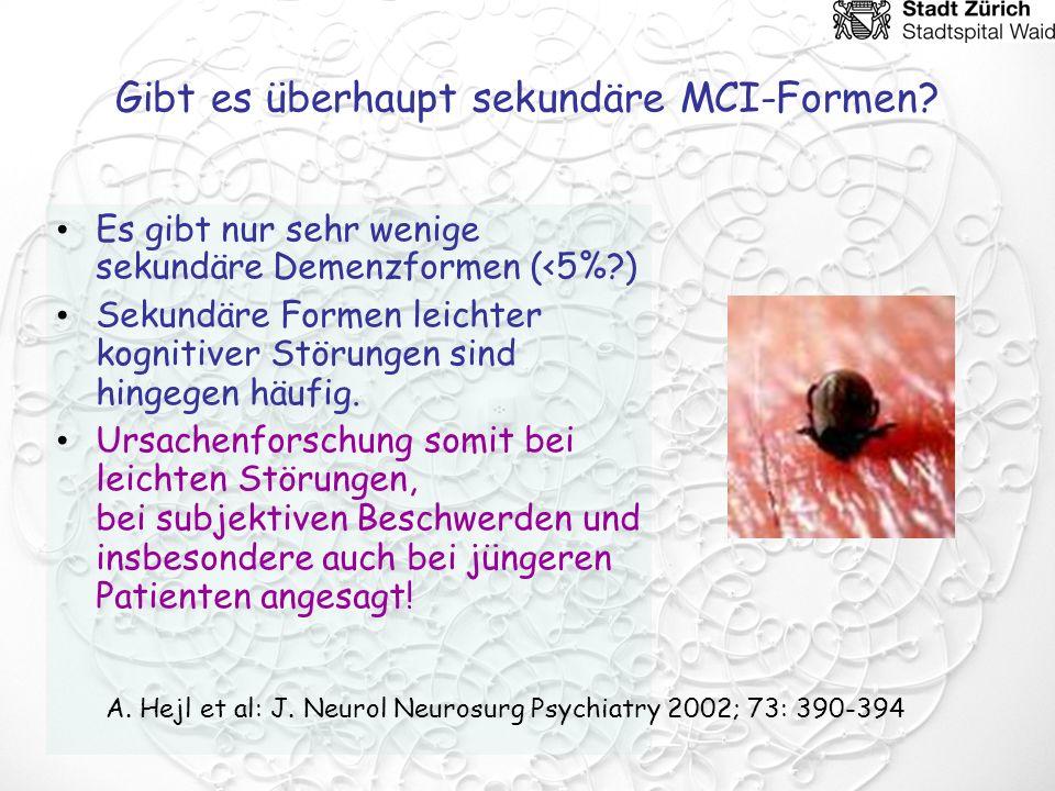 Gibt es überhaupt sekundäre MCI-Formen? Es gibt nur sehr wenige sekundäre Demenzformen (<5%?) Sekundäre Formen leichter kognitiver Störungen sind hing