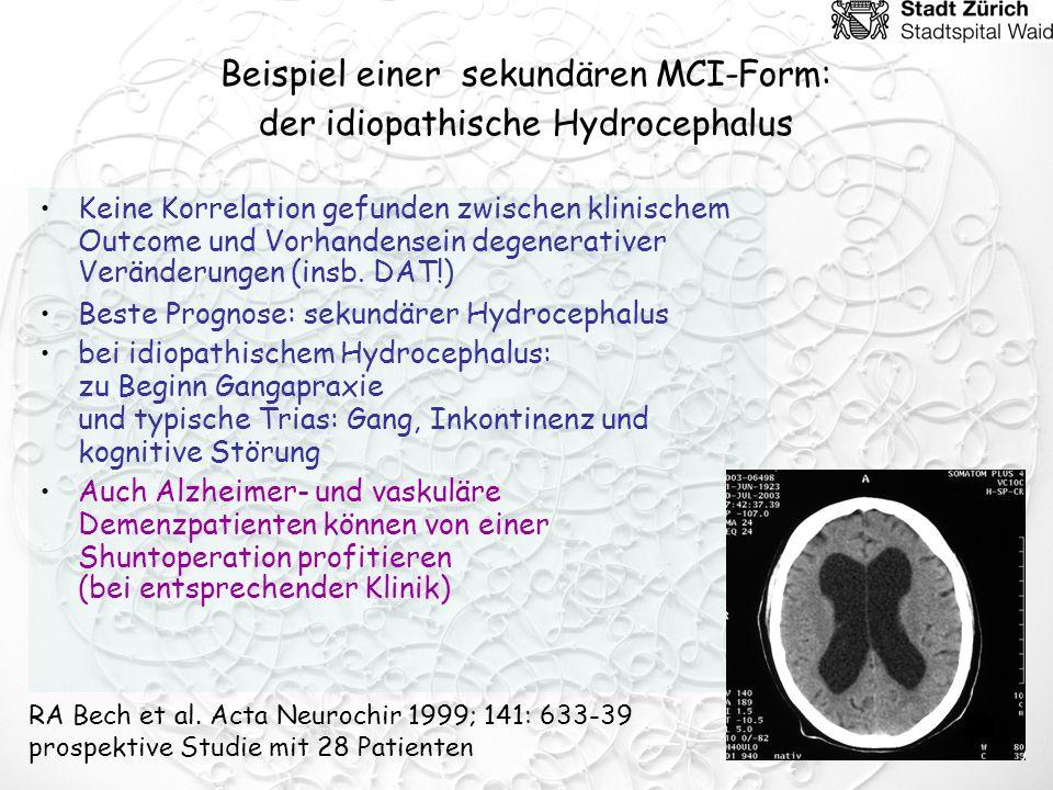 Beispiel einer sekundären MCI-Form: der idiopathische Hydrocephalus Keine Korrelation gefunden zwischen klinischem Outcome und Vorhandensein degenerat