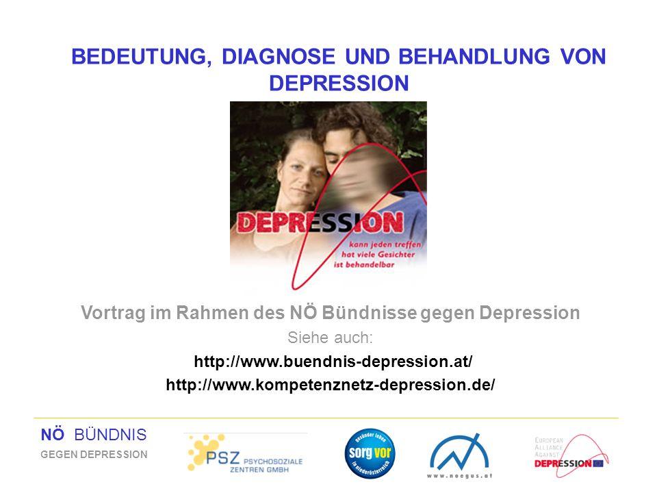NÖ BÜNDNIS GEGEN DEPRESSION BEDEUTUNG, DIAGNOSE UND BEHANDLUNG VON DEPRESSION Vortrag im Rahmen des NÖ Bündnisse gegen Depression Siehe auch: http://w