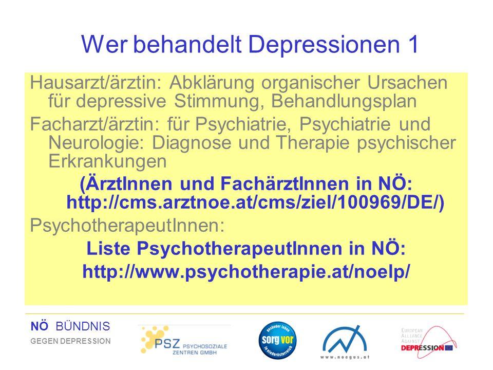 NÖ BÜNDNIS GEGEN DEPRESSION Wer behandelt Depressionen 1 Hausarzt/ärztin: Abklärung organischer Ursachen für depressive Stimmung, Behandlungsplan Fach