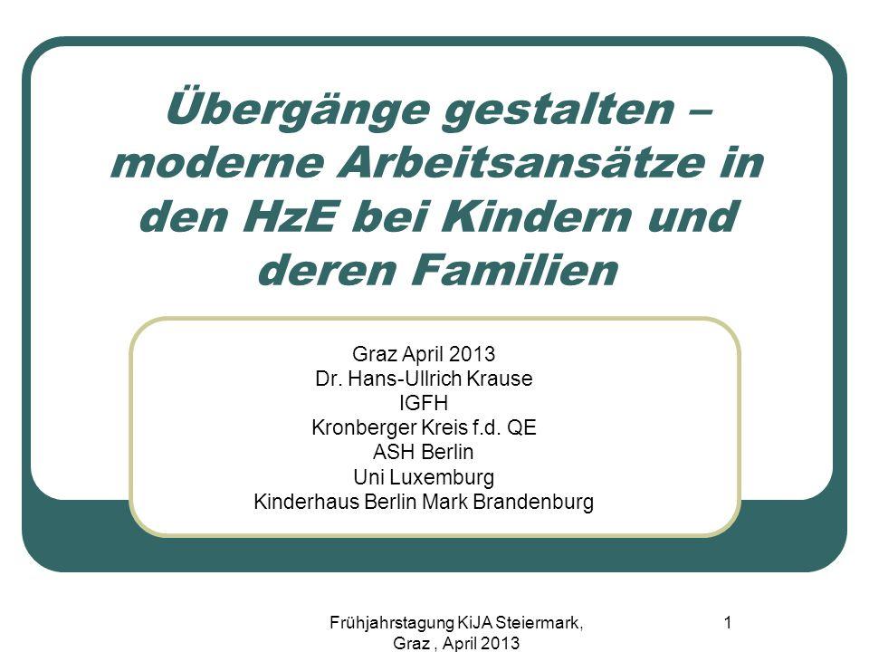 Übergänge gestalten – moderne Arbeitsansätze in den HzE bei Kindern und deren Familien Graz April 2013 Dr. Hans-Ullrich Krause IGFH Kronberger Kreis f