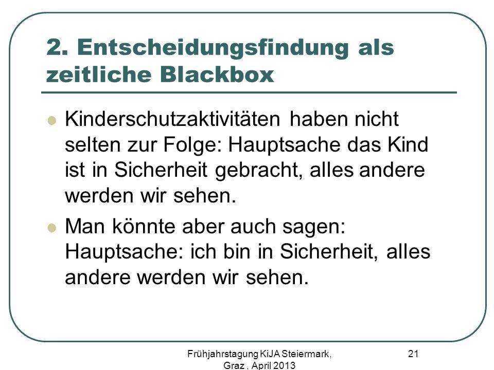 2. Entscheidungsfindung als zeitliche Blackbox Kinderschutzaktivitäten haben nicht selten zur Folge: Hauptsache das Kind ist in Sicherheit gebracht, a