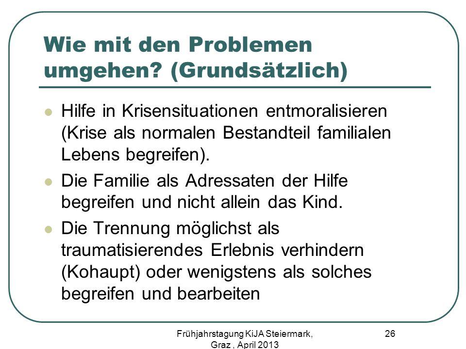 Wie mit den Problemen umgehen? (Grundsätzlich) Hilfe in Krisensituationen entmoralisieren (Krise als normalen Bestandteil familialen Lebens begreifen)