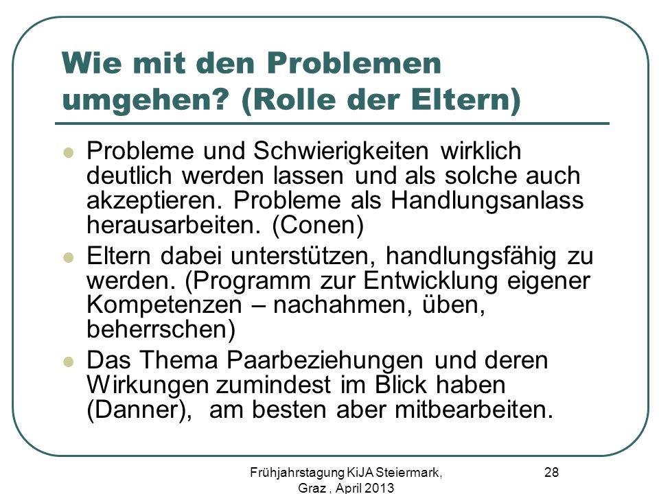 Wie mit den Problemen umgehen? (Rolle der Eltern) Probleme und Schwierigkeiten wirklich deutlich werden lassen und als solche auch akzeptieren. Proble