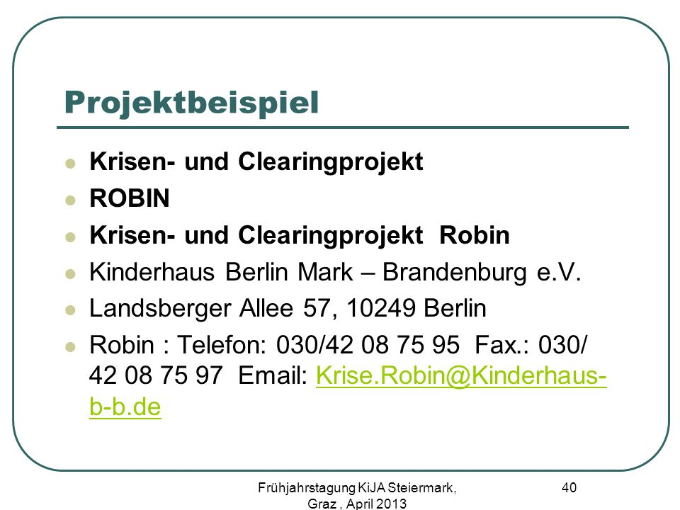 Projektbeispiel Krisen- und Clearingprojekt ROBIN Krisen- und Clearingprojekt Robin Kinderhaus Berlin Mark – Brandenburg e.V. Landsberger Allee 57, 10