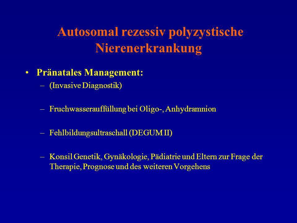 Autosomal rezessiv polyzystische Nierenerkrankung Pränatales Management: –(Invasive Diagnostik) –Fruchwasserauffüllung bei Oligo-, Anhydramnion –Fehlb