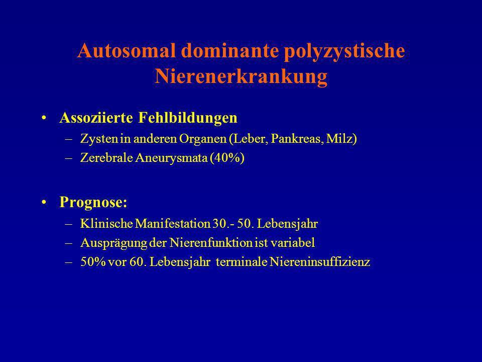 Autosomal dominante polyzystische Nierenerkrankung Assoziierte Fehlbildungen –Zysten in anderen Organen (Leber, Pankreas, Milz) –Zerebrale Aneurysmata