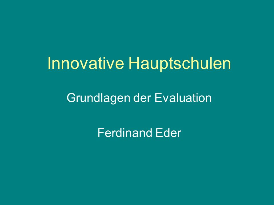 Innovative Hauptschulen Grundlagen der Evaluation Ferdinand Eder