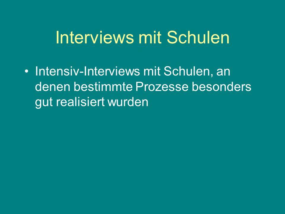 Interviews mit Schulen Intensiv-Interviews mit Schulen, an denen bestimmte Prozesse besonders gut realisiert wurden