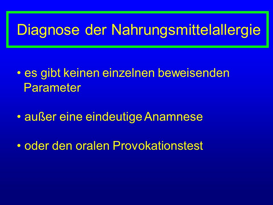 es gibt keinen einzelnen beweisenden Parameter außer eine eindeutige Anamnese oder den oralen Provokationstest Diagnose der Nahrungsmittelallergie