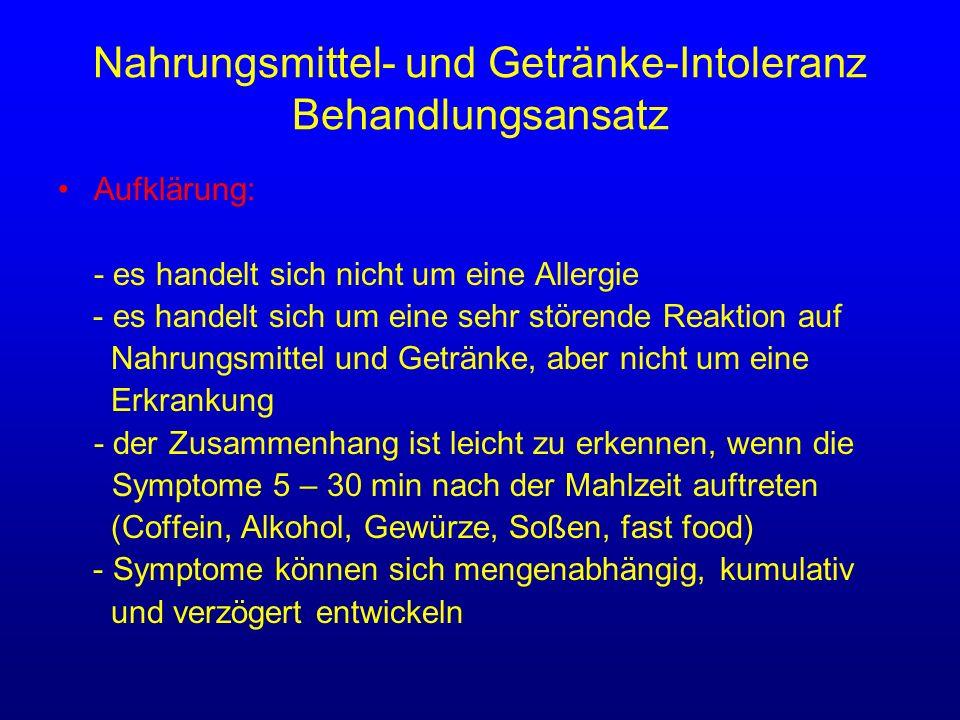 Nahrungsmittel- und Getränke-Intoleranz Behandlungsansatz Aufklärung: - es handelt sich nicht um eine Allergie - es handelt sich um eine sehr störende