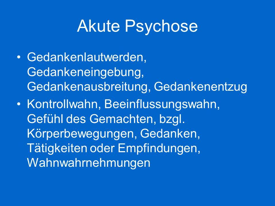 Akute Psychose Kommentierende oder dialogische Stimmen Anhaltender oder kulturell unangemessener und völlig unrealistischer Wahn