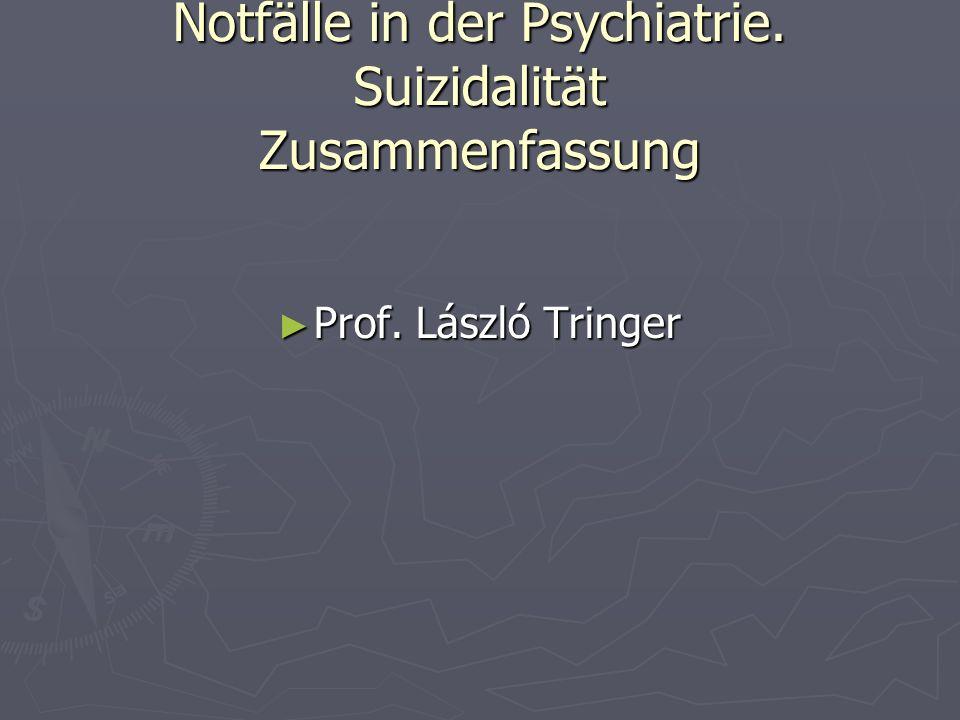 Notfälle in der Psychiatrie. Suizidalität Zusammenfassung Prof. László Tringer Prof. László Tringer
