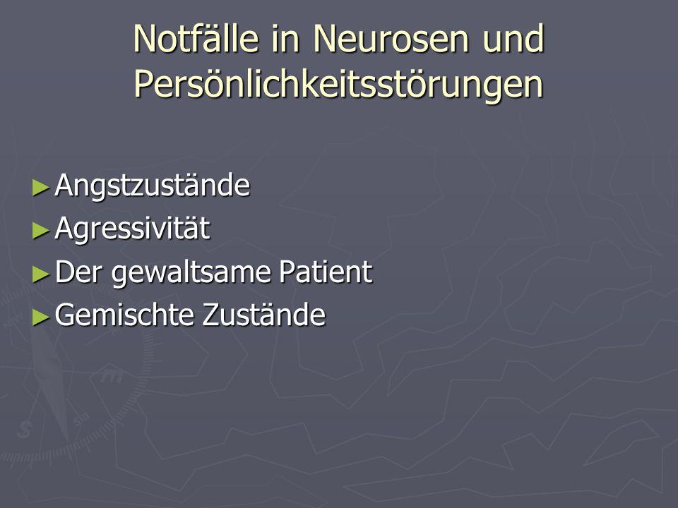 Notfälle in Neurosen und Persönlichkeitsstörungen Angstzustände Angstzustände Agressivität Agressivität Der gewaltsame Patient Der gewaltsame Patient