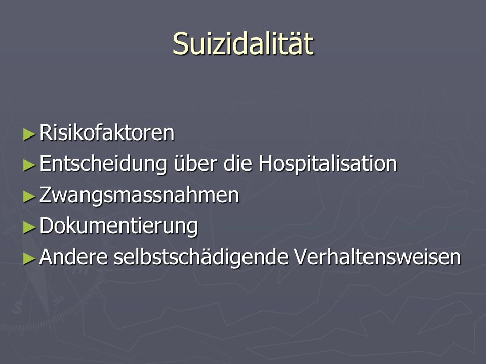 Suizidalität Risikofaktoren Risikofaktoren Entscheidung über die Hospitalisation Entscheidung über die Hospitalisation Zwangsmassnahmen Zwangsmassnahm
