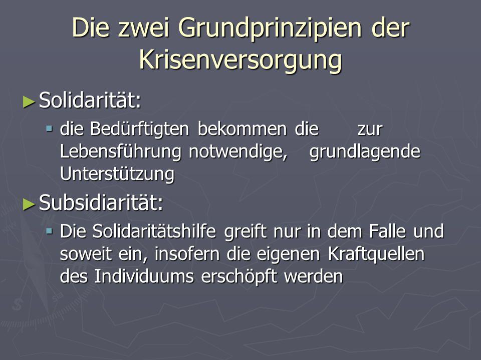 Die zwei Grundprinzipien der Krisenversorgung Solidarität: Solidarität: die Bedürftigten bekommen die zur Lebensführung notwendige, grundlagende Unter