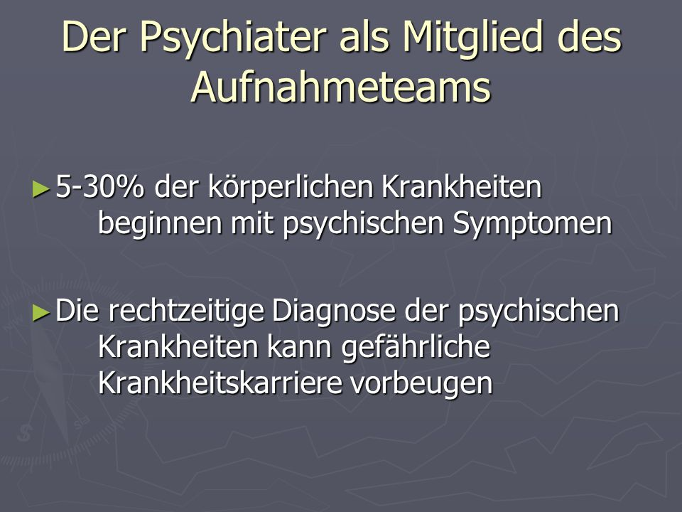 Der Psychiater als Mitglied des Aufnahmeteams 5-30% der körperlichen Krankheiten beginnen mit psychischen Symptomen 5-30% der körperlichen Krankheiten