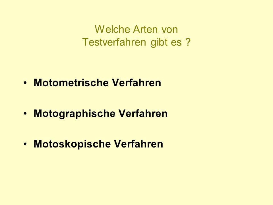 Welche Arten von Testverfahren gibt es ? Motometrische Verfahren Motographische Verfahren Motoskopische Verfahren