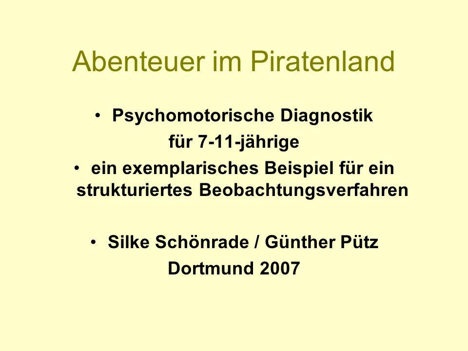 Abenteuer im Piratenland Psychomotorische Diagnostik für 7-11-jährige ein exemplarisches Beispiel für ein strukturiertes Beobachtungsverfahren Silke S
