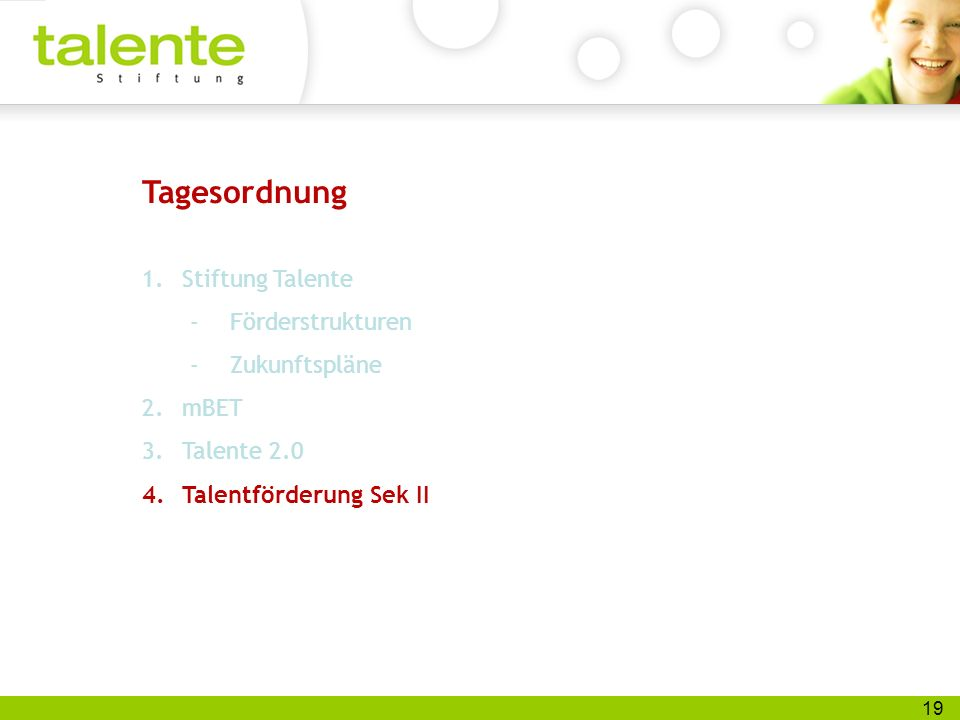 19 Tagesordnung 1.Stiftung Talente -Förderstrukturen -Zukunftspläne 2.mBET 3.Talente 2.0 4.Talentförderung Sek II