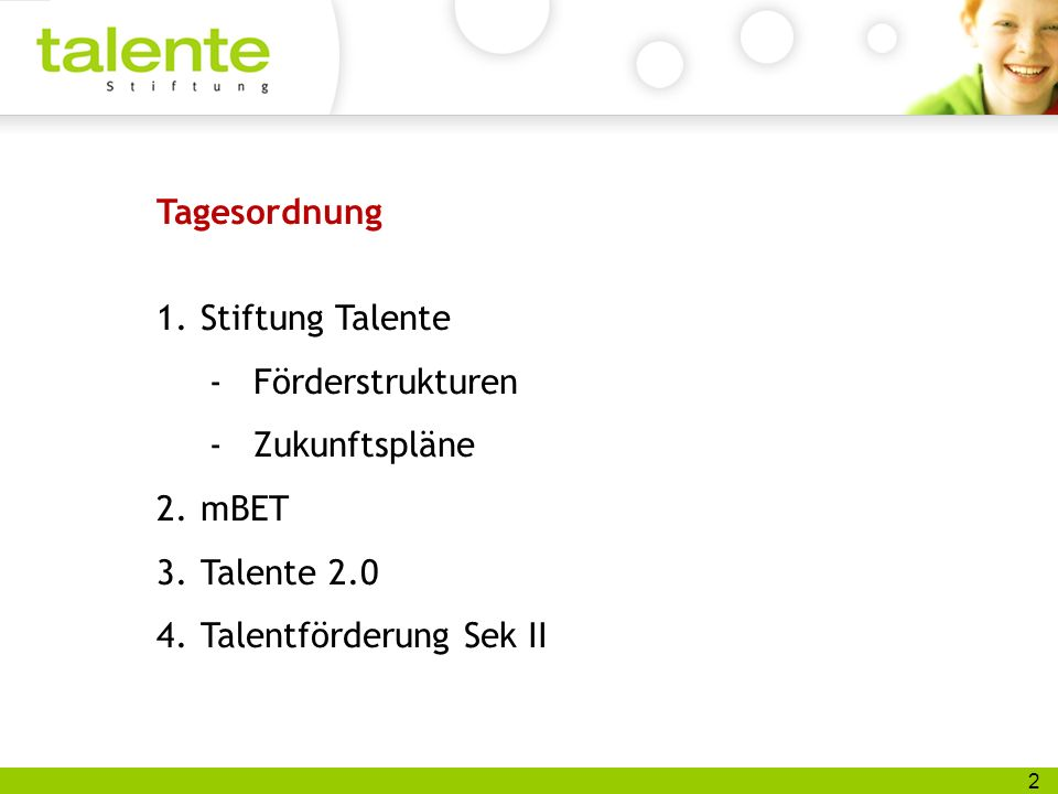 2 Tagesordnung 1.Stiftung Talente -Förderstrukturen -Zukunftspläne 2.mBET 3.Talente 2.0 4.Talentförderung Sek II