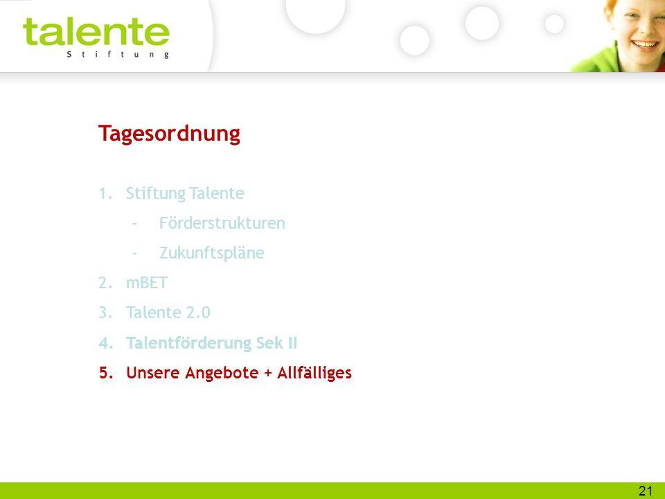 21 Tagesordnung 1.Stiftung Talente -Förderstrukturen -Zukunftspläne 2.mBET 3.Talente 2.0 4.Talentförderung Sek II 5.Unsere Angebote + Allfälliges