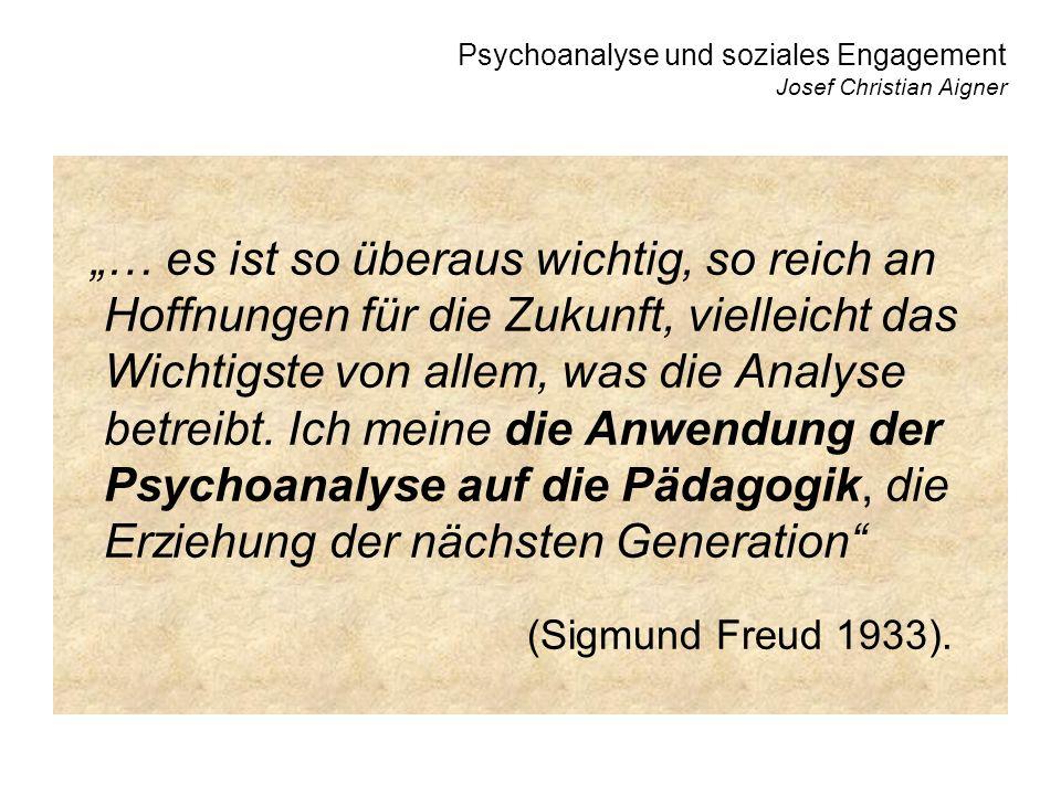 Psychoanalyse und soziales Engagement Josef Christian Aigner … es ist so überaus wichtig, so reich an Hoffnungen für die Zukunft, vielleicht das Wichtigste von allem, was die Analyse betreibt.