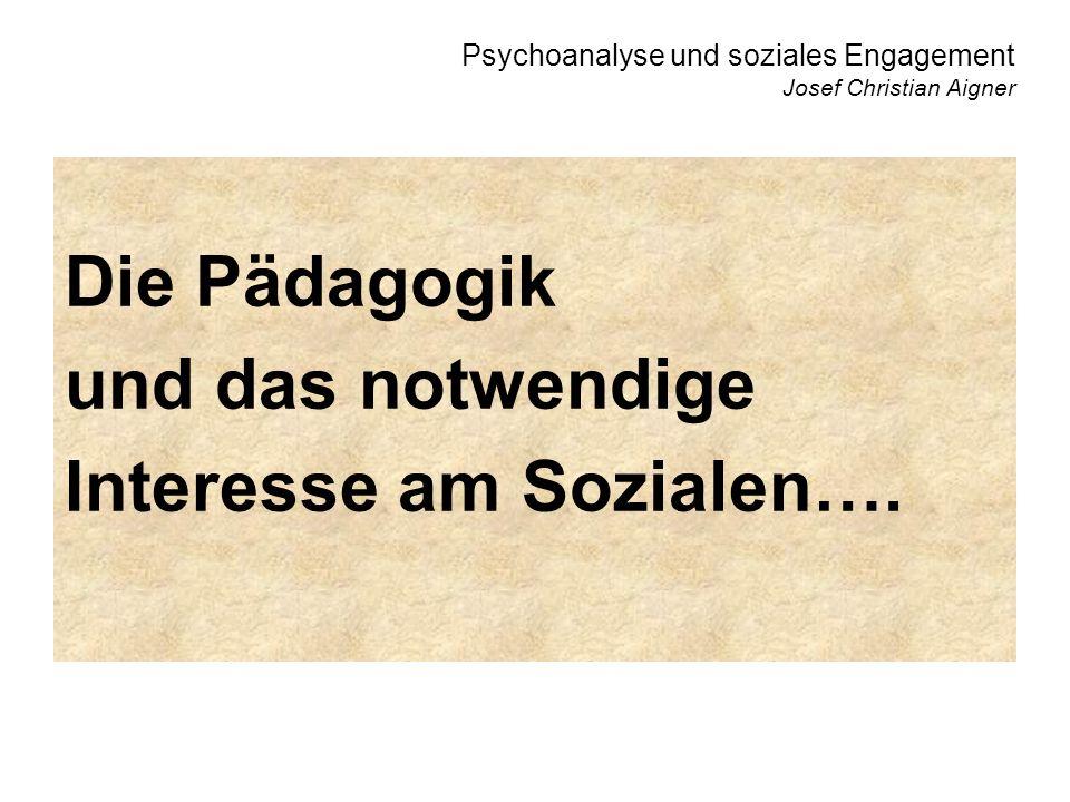 Psychoanalyse und soziales Engagement Josef Christian Aigner Die Pädagogik und das notwendige Interesse am Sozialen….