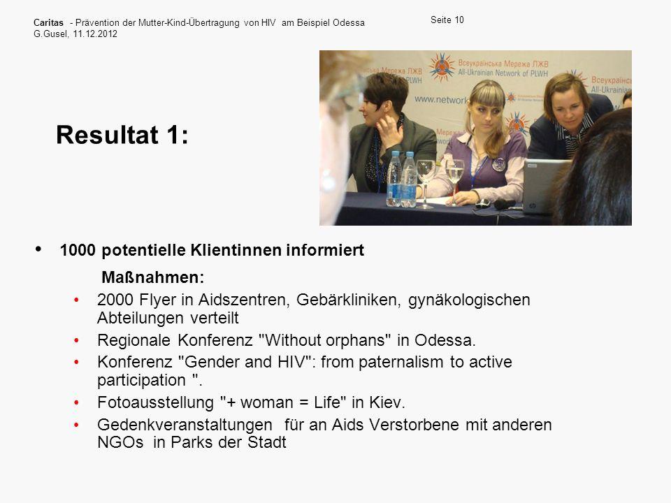 Caritas - Prävention der Mutter-Kind-Übertragung von HIV am Beispiel Odessa G.Gusel, 11.12.2012 Seite 10 Resultat 1: 1000 potentielle Klientinnen info