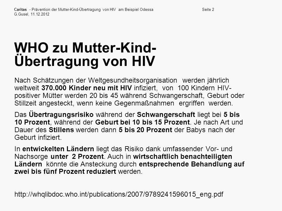 Caritas - Prävention der Mutter-Kind-Übertragung von HIV am Beispiel Odessa G.Gusel, 11.12.2012 Seite 2 WHO zu Mutter-Kind- Übertragung von HIV Nach S