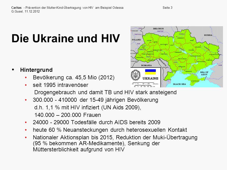 Caritas - Prävention der Mutter-Kind-Übertragung von HIV am Beispiel Odessa G.Gusel, 11.12.2012 Seite 3 Die Ukraine und HIV Hintergrund Bevölkerung ca