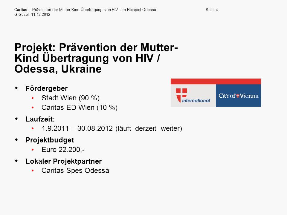 Caritas - Prävention der Mutter-Kind-Übertragung von HIV am Beispiel Odessa G.Gusel, 11.12.2012 Seite 4 Projekt: Prävention der Mutter- Kind Übertragu