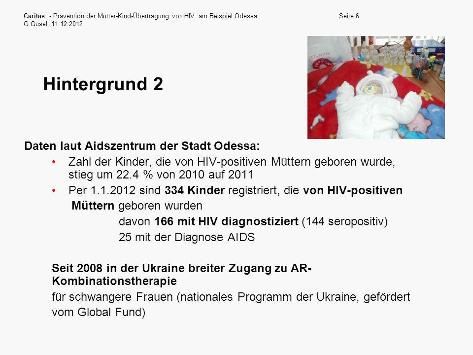 Caritas - Prävention der Mutter-Kind-Übertragung von HIV am Beispiel Odessa G.Gusel, 11.12.2012 Seite 6 Hintergrund 2 Daten laut Aidszentrum der Stadt