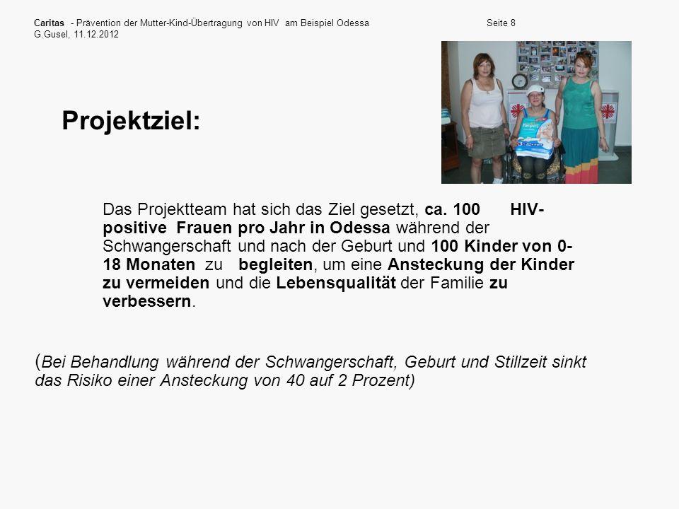Caritas - Prävention der Mutter-Kind-Übertragung von HIV am Beispiel Odessa G.Gusel, 11.12.2012 Seite 8 Projektziel: Das Projektteam hat sich das Ziel