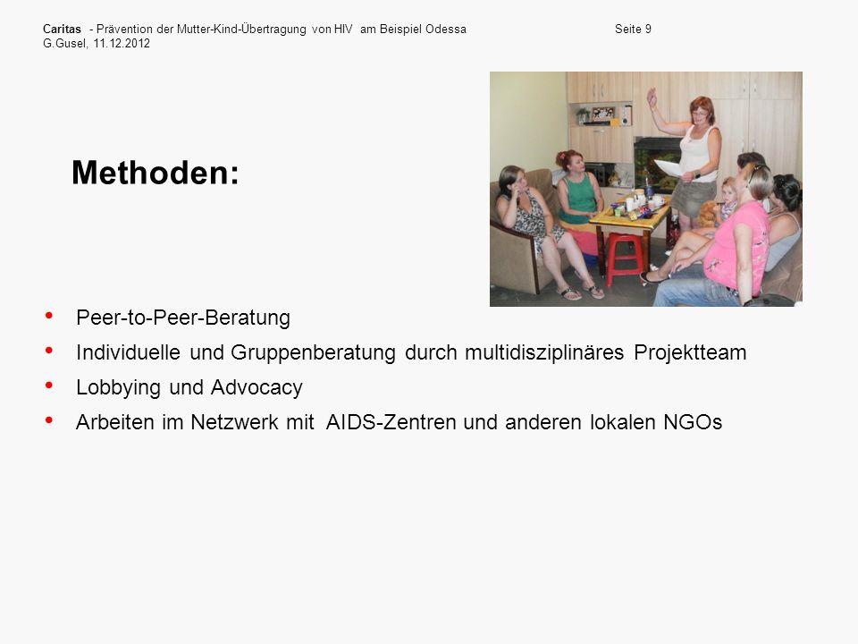 Caritas - Prävention der Mutter-Kind-Übertragung von HIV am Beispiel Odessa G.Gusel, 11.12.2012 Seite 9 Methoden: Peer-to-Peer-Beratung Individuelle u