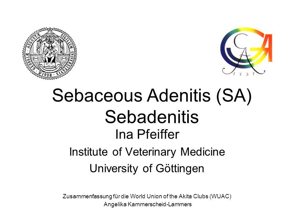 Sebaceous Adenitis (SA) Sebadenitis Ina Pfeiffer Institute of Veterinary Medicine University of Göttingen Zusammenfassung für die World Union of the A