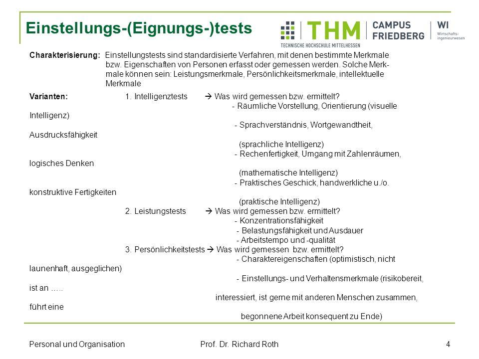 Personal und Organisation Prof. Dr. Richard Roth 4 Einstellungs-(Eignungs-)tests Charakterisierung: Einstellungstests sind standardisierte Verfahren,