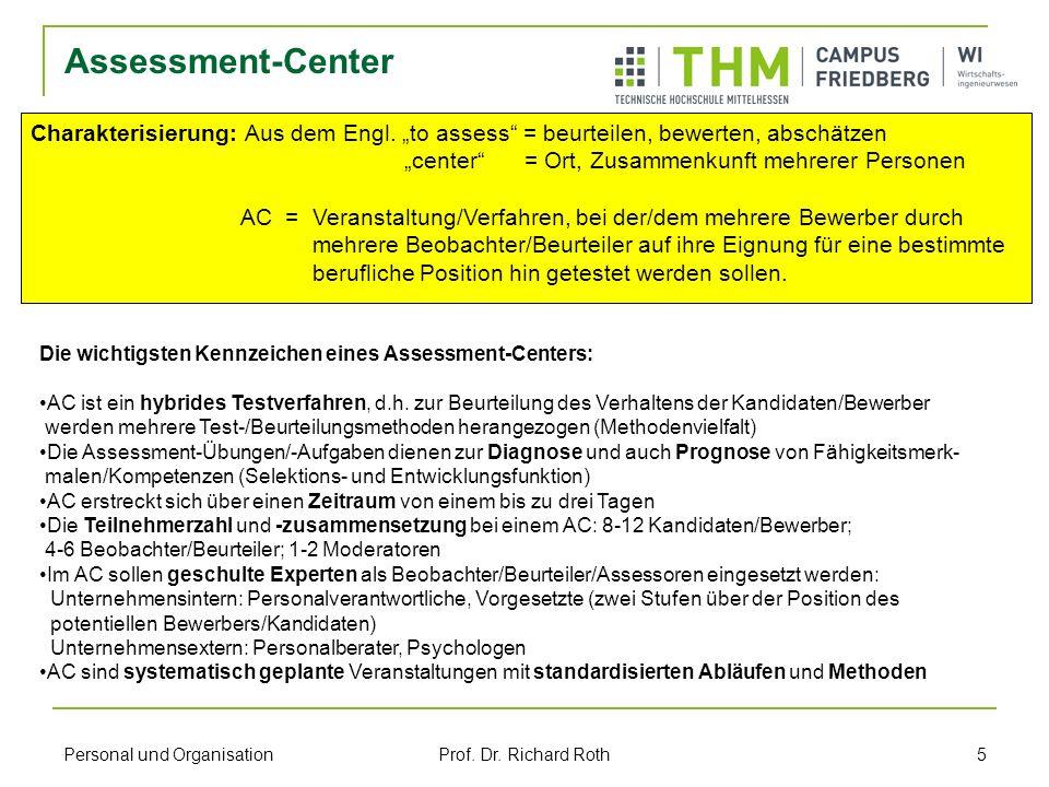 Personal und Organisation Prof. Dr. Richard Roth 5 Assessment-Center Charakterisierung: Aus dem Engl. to assess = beurteilen, bewerten, abschätzen cen