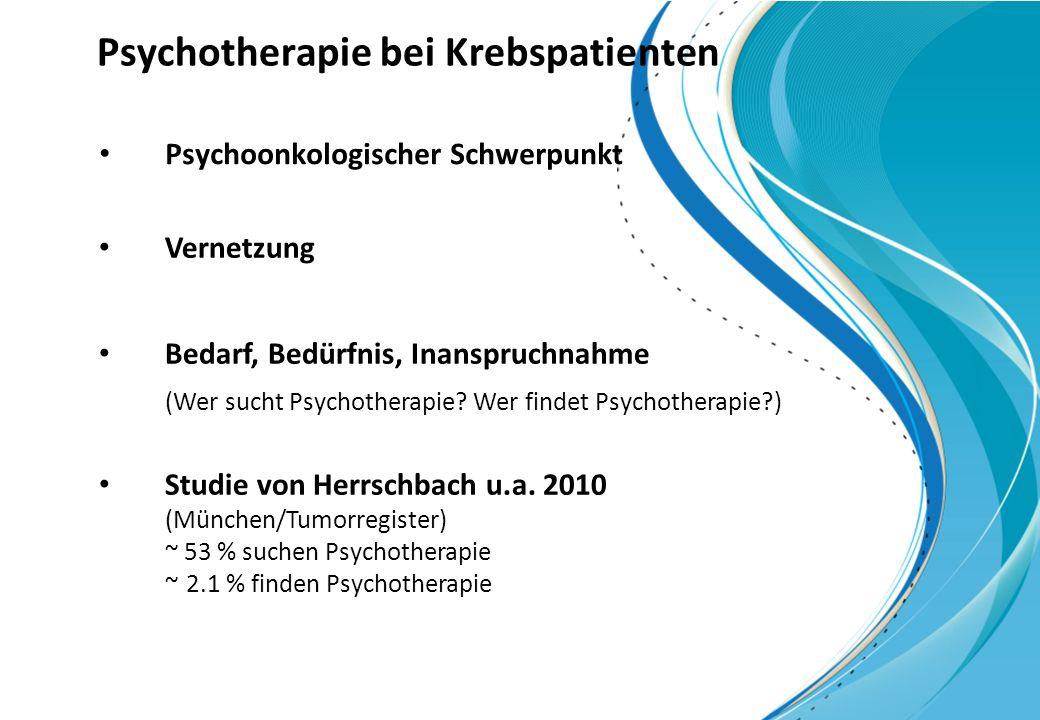 Psychotherapie bei Krebspatienten Psychoonkologischer Schwerpunkt Vernetzung Studie von Herrschbach u.a. 2010 (München/Tumorregister) ~ 53 % suchen Ps