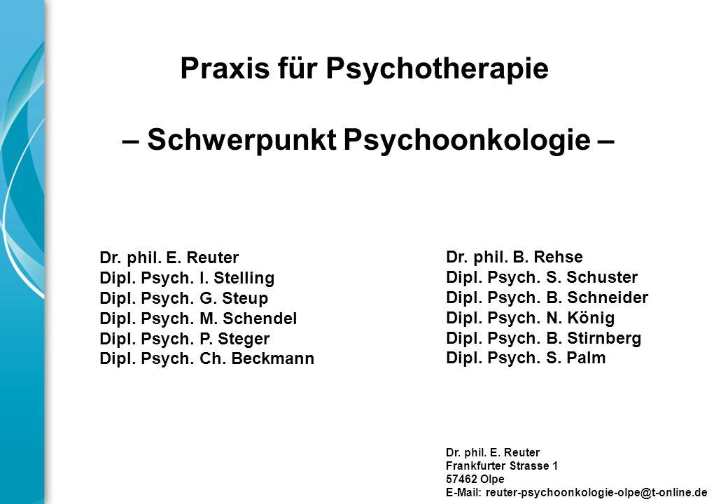 Praxis für Psychotherapie – Schwerpunkt Psychoonkologie – Dr. phil. E. Reuter Frankfurter Strasse 1 57462 Olpe E-Mail: reuter-psychoonkologie-olpe@t-o