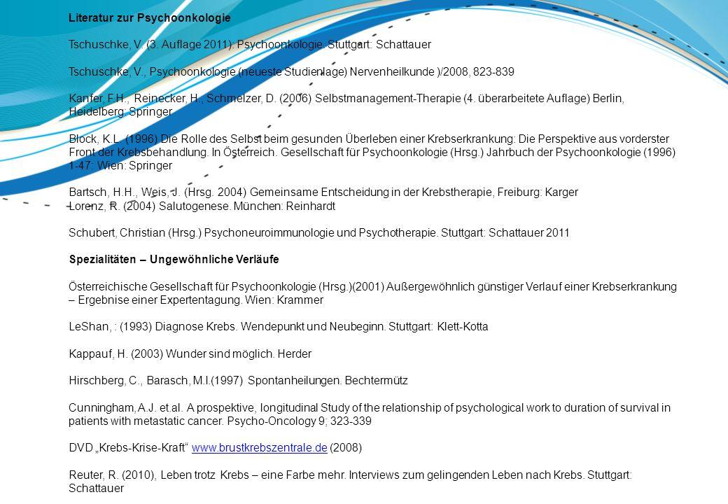 Literatur zur Psychoonkologie Tschuschke, V. (3. Auflage 2011): Psychoonkologie. Stuttgart: Schattauer Tschuschke, V., Psychoonkologie (neueste Studie