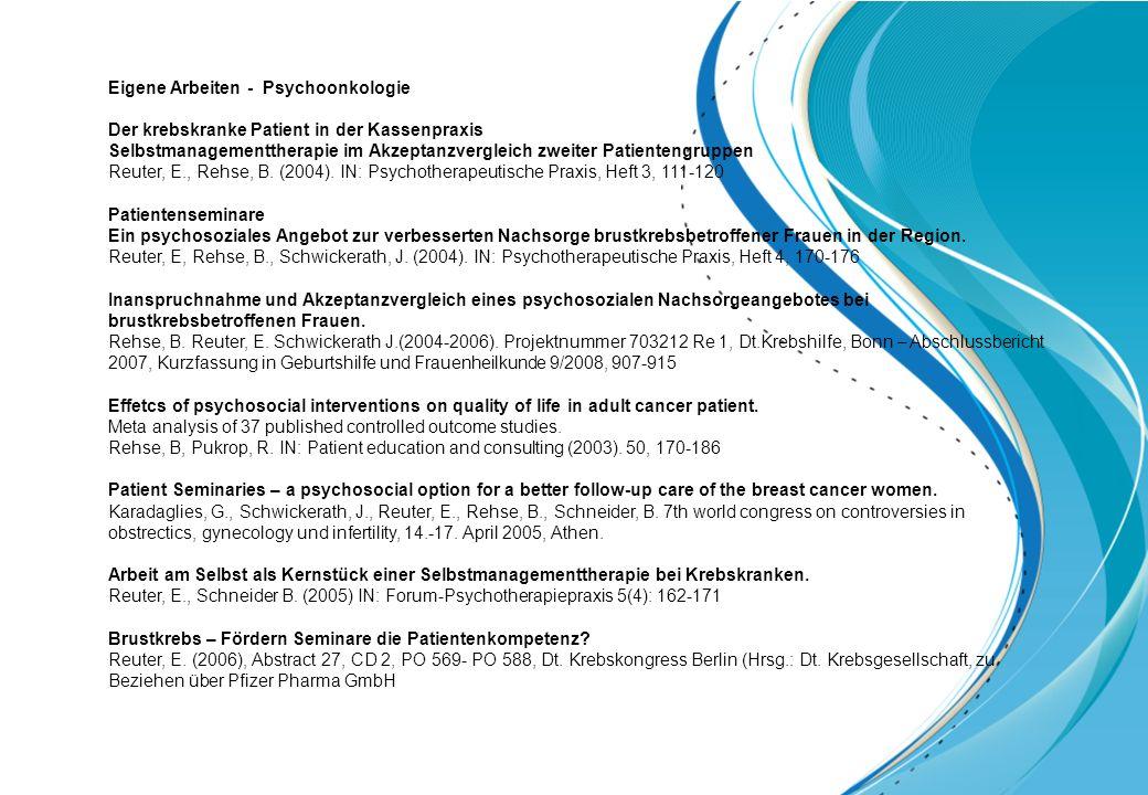 Eigene Arbeiten - Psychoonkologie Der krebskranke Patient in der Kassenpraxis Selbstmanagementtherapie im Akzeptanzvergleich zweiter Patientengruppen Reuter, E., Rehse, B.