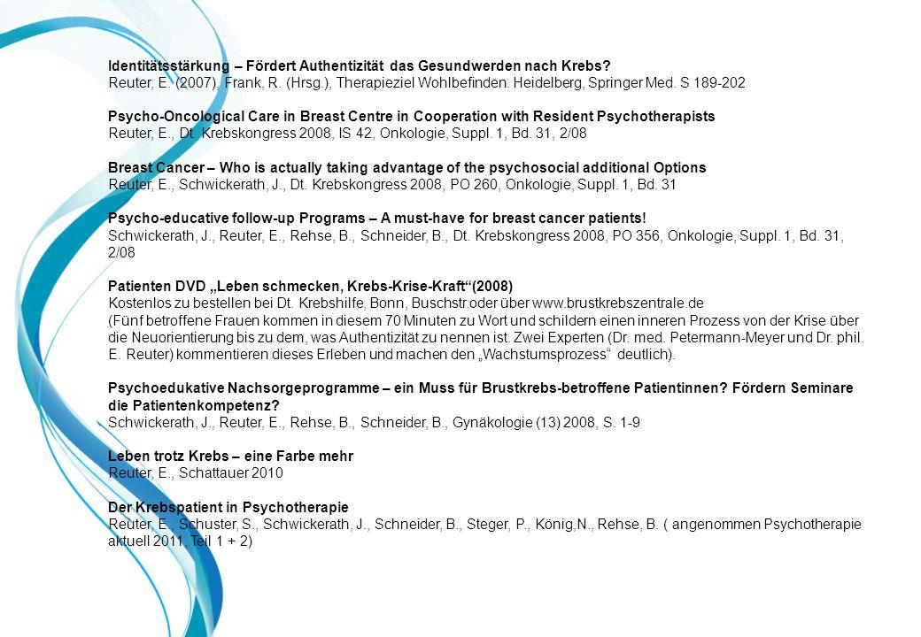 Identitätsstärkung – Fördert Authentizität das Gesundwerden nach Krebs? Reuter, E. (2007), Frank, R. (Hrsg.), Therapieziel Wohlbefinden. Heidelberg, S