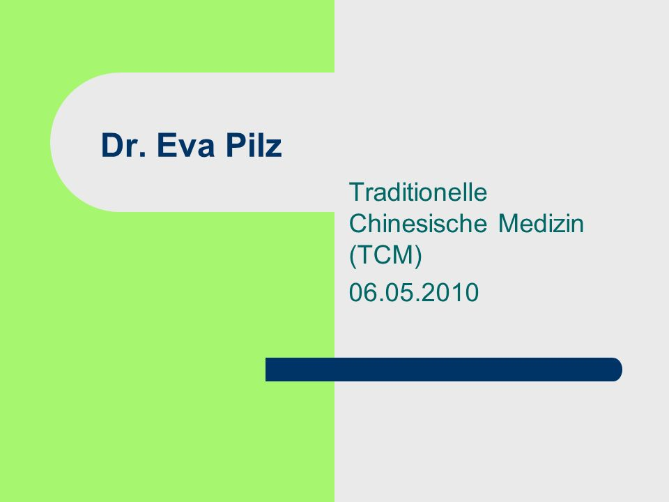 Dr. Eva Pilz Traditionelle Chinesische Medizin (TCM) 06.05.2010