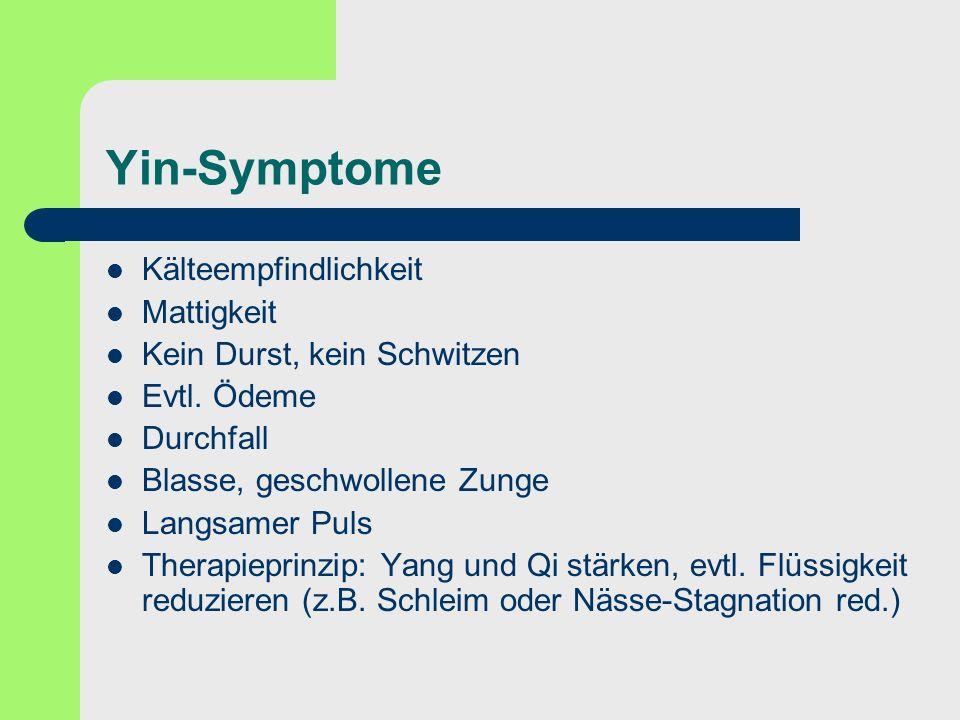 Yin-Symptome Kälteempfindlichkeit Mattigkeit Kein Durst, kein Schwitzen Evtl. Ödeme Durchfall Blasse, geschwollene Zunge Langsamer Puls Therapieprinzi