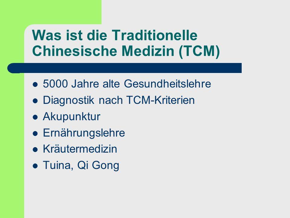Was ist die Traditionelle Chinesische Medizin (TCM) 5000 Jahre alte Gesundheitslehre Diagnostik nach TCM-Kriterien Akupunktur Ernährungslehre Kräuterm