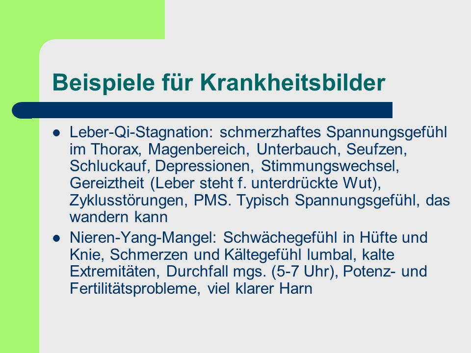 Beispiele für Krankheitsbilder Leber-Qi-Stagnation: schmerzhaftes Spannungsgefühl im Thorax, Magenbereich, Unterbauch, Seufzen, Schluckauf, Depression