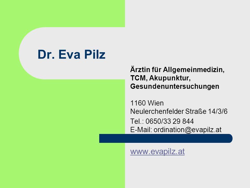 Dr. Eva Pilz Ärztin für Allgemeinmedizin, TCM, Akupunktur, Gesundenuntersuchungen 1160 Wien Neulerchenfelder Straße 14/3/6 Tel.: 0650/33 29 844 E-Mail