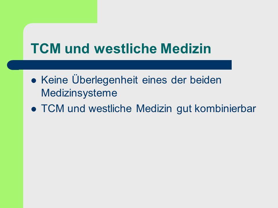 TCM und westliche Medizin Keine Überlegenheit eines der beiden Medizinsysteme TCM und westliche Medizin gut kombinierbar